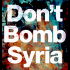 Alarmierend! – Don´t Bomb Syria ☮️